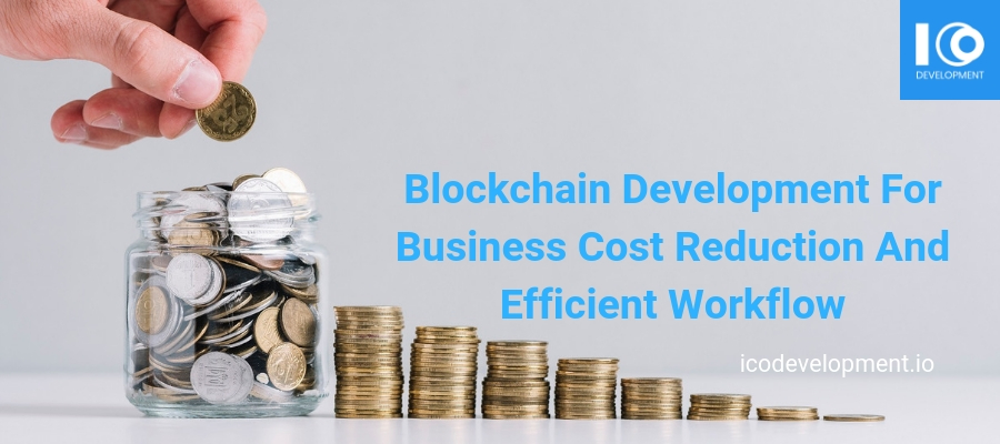 Blockchain Development For Business Cost Reduction